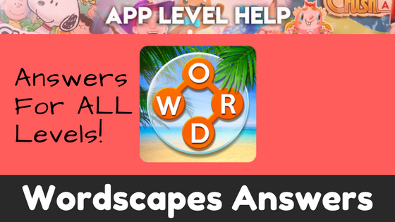 Wordscapes Answers For Every Single Level